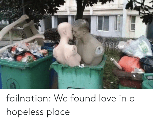 place: failnation:  We found love in a hopeless place