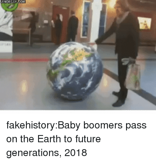 Future Generations: fakehistory:Baby boomers pass on the Earth to future generations, 2018