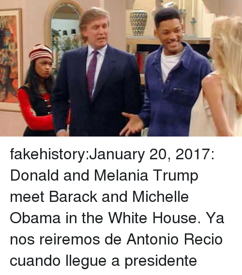 Melania Trump, Michelle Obama, and Obama: fakehistory:January 20, 2017: Donald and Melania Trump meet Barack and Michelle Obama in the White House. Ya nos reiremos de Antonio Recio cuando llegue a presidente