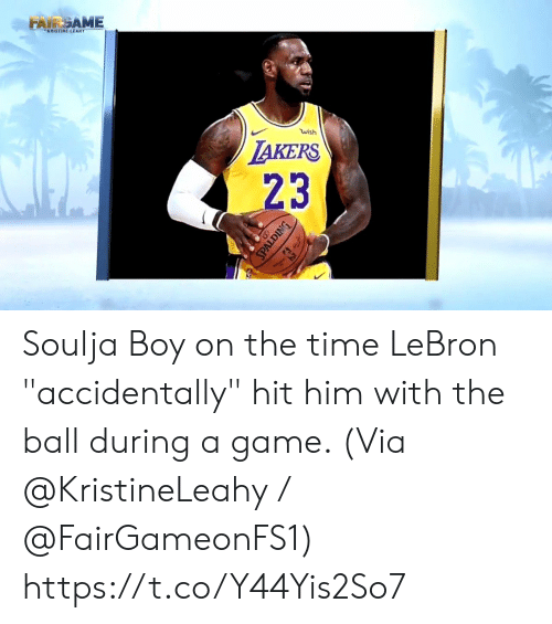 """Memes, Soulja Boy, and Game: FAKRİSTİNEİAME  wish  AKERS  23 Soulja Boy on the time LeBron """"accidentally"""" hit him with the ball during a game.   (Via @KristineLeahy / @FairGameonFS1)    https://t.co/Y44Yis2So7"""