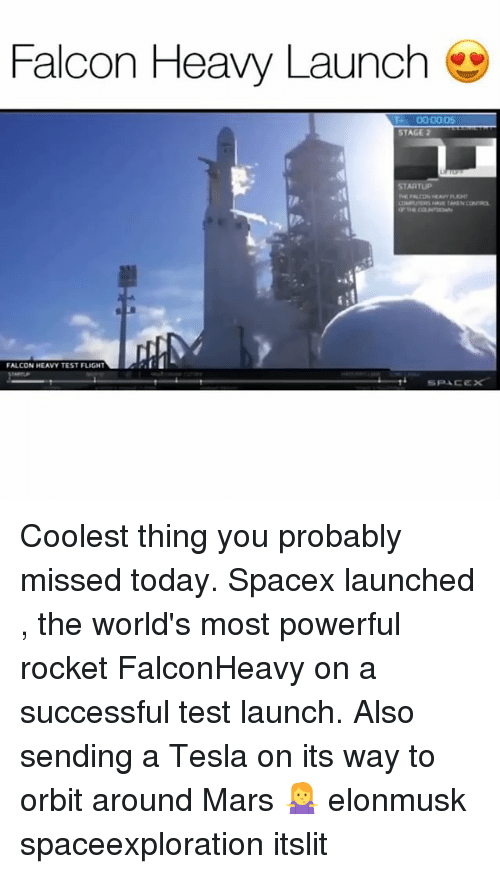 Funny, Flight, and Mars: Falcon Heavy Launch  -000005  STAGE 2  FALCON HEAVY TEST FLIGHT  SPACEX Coolest thing you probably missed today. Spacex launched , the world's most powerful rocket FalconHeavy on a successful test launch. Also sending a Tesla on its way to orbit around Mars 🤷‍♀️ elonmusk spaceexploration itslit