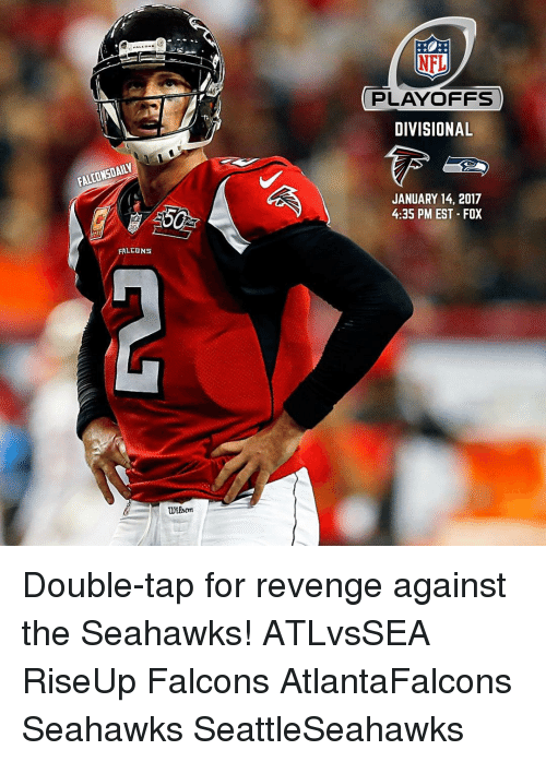 NFL playoffs: FALCONSDAILY  FALLUNS  on  NFL  PLAYOFFS  DIVISIONAL  JANUARY 14, 2017  4:35 PM EST FOX Double-tap for revenge against the Seahawks! ATLvsSEA RiseUp Falcons AtlantaFalcons Seahawks SeattleSeahawks