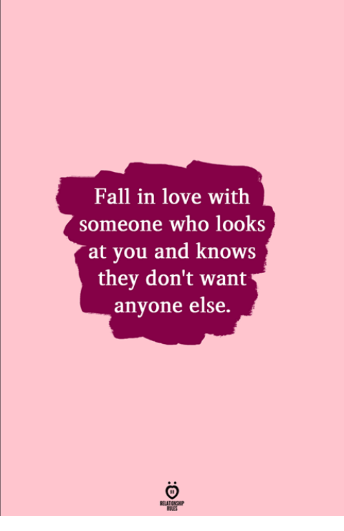 Fall, Love, and Who: Fall in love with  someone who looks  at you and knows  they don't want  anyone else.