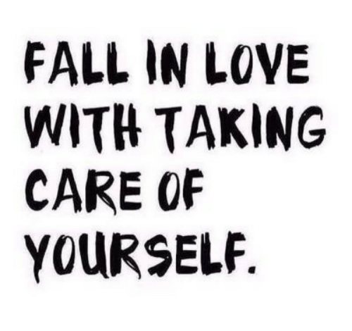 Fall, Love, and In Love: FALL IN LOVE  WITH TAKING  CARE OF  YOURSELF