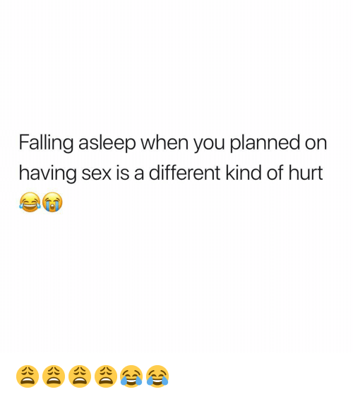 Sex, Dank Memes, and You: Falling asleep when you planned on  having sex is a different kind of hurt 😩😩😩😩😂😂
