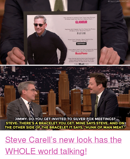 "Internet, Sex, and Steve Carell:  #FALLON TONIGHT  The Internet is Losing it Over These New Pictures  Of Steve Carel And We Don't Blame Them  GLAMOUR  Nothing Will Prepare You For These Hot Photos  Of Steve Carell Silver Fox Alert  BAZAAR  Move Over, Clooney Steve Carell is Our  Favorite Silver Fox Now  Guys, Steve Carell ust Got Insanely Hot And  l Don't Know How To Feel About it  BuzzFeeD  ""How Did He Get So Damn Hot Overnight?  Steve Carell Elevates His Status To Sex  Symbol Thanks To New Silver Fox Look  vlail  JIMMY: DO YOU GET INVITED TO SILVER FOX MEETINGS?  STEVE: THERE'S A BRACELET YOU GET.MINE SAYS STEVE, AND ON  THE OTHER SIDE OF THE BRACELET IT SAYS,""HUNK OF MAN MEAT <p><a href=""https://www.youtube.com/watch?v=6WGPZmuKL_4"" target=""_blank"">Steve Carell's new look has the WHOLE world talking!</a></p>"