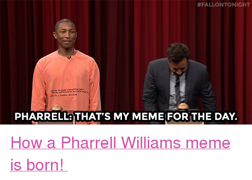 """Meme, Pharrell, and Target:  #FALLONTO NIGHT  PHARRELLaTHAT'S MY MEME FOR THE DAY. <p><a href=""""https://www.youtube.com/watch?v=0MPeg4xUTN0&amp;t=2s"""" target=""""_blank"""">How a Pharrell Williams meme is born!</a></p>"""