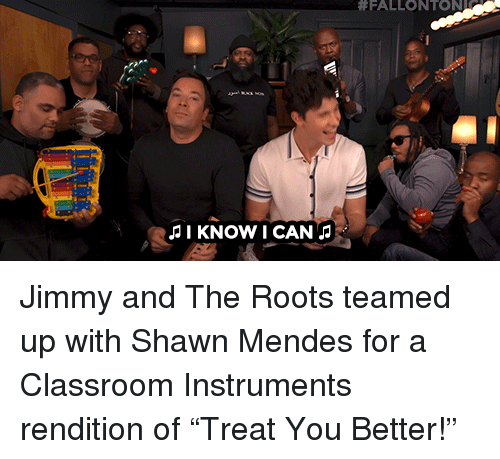 """Target, youtube.com, and Classroom:  #FALLONTON  I KNOW I CAN Jimmy and The Roots teamed up with Shawn Mendes for a Classroom Instruments rendition of """"Treat You Better!"""""""