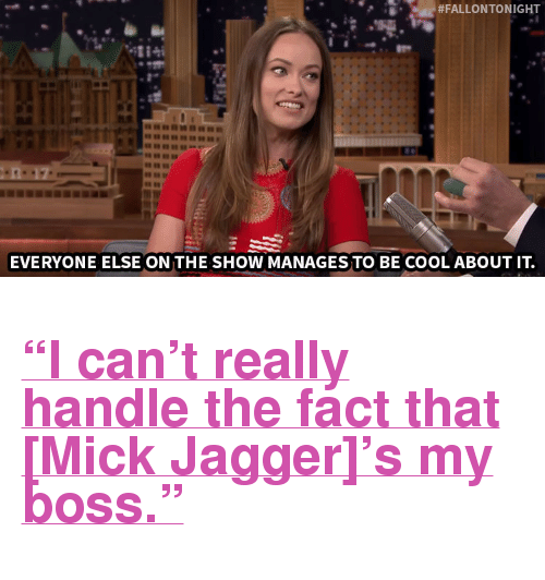 """Target, Cool, and Http:  #FALLONTONIGHT  EVERYONE ELSE ON THE SHOW MANAGES TO BE COOL ABOUT IT. <h2><a href=""""http://www.nbc.com/the-tonight-show/video/mick-jagger-is-kind-of-olivia-wildes-boss/2912350"""" target=""""_blank"""">&ldquo;I can&rsquo;t really handle the fact that [Mick Jagger]&rsquo;s my boss.&rdquo;</a></h2>"""