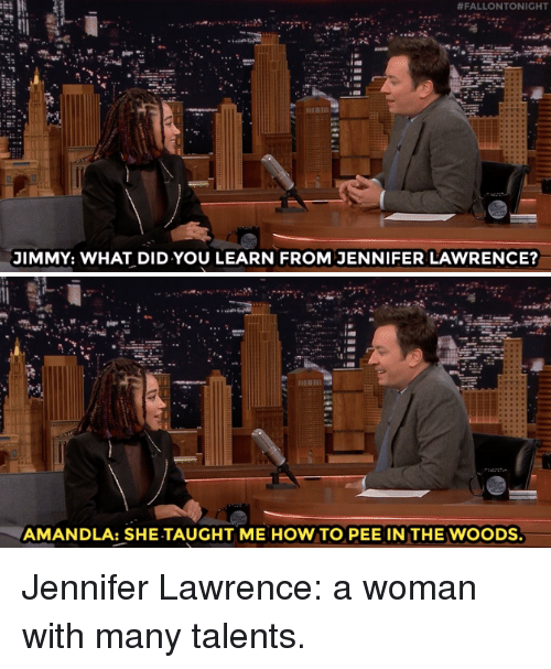 Jennifer Lawrence, Target, and youtube.com:  #FALLONTONIGHT  JIMMY: WHAT DID YOU LEARN FROM JENNIFER LAWRENCE?  AMANDLA: SHE-TAUGHT ME HOW TO PEE IN THE WOODS Jennifer Lawrence: a woman with many talents.
