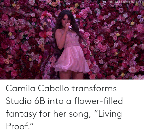 "studio: Camila Cabello transforms Studio 6B into a flower-filled fantasy for her song, ""Living Proof."""
