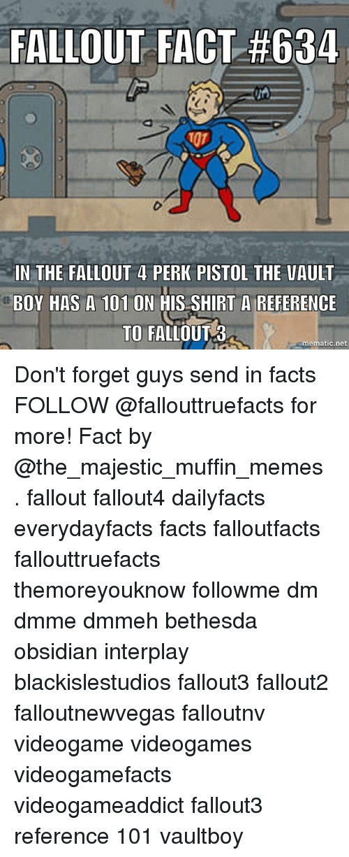 Fallouts: FALLOUT FACT #634  IN THE FALLOUT 4 PERK PISTOL THE VAULT  BOY HAS A 101 ON HIS SHIRT A REFERENCE  TO FALLOUT 3  ematic.net Don't forget guys send in facts FOLLOW @fallouttruefacts for more! Fact by @the_majestic_muffin_memes . fallout fallout4 dailyfacts everydayfacts facts falloutfacts fallouttruefacts themoreyouknow followme dm dmme dmmeh bethesda obsidian interplay blackislestudios fallout3 fallout2 falloutnewvegas falloutnv videogame videogames videogamefacts videogameaddict fallout3 reference 101 vaultboy