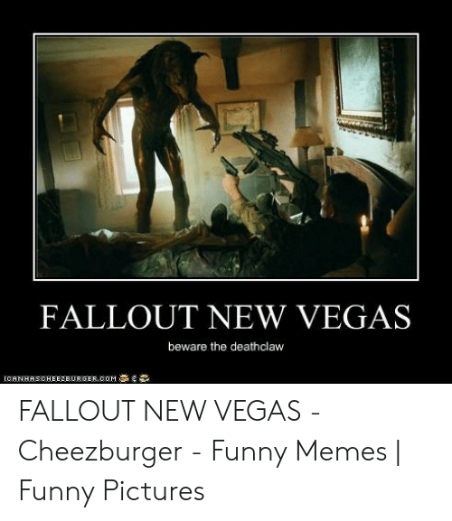 Fallout New Vegas Memes: FALLOUT NEW VEGAS  beware the deathclaw FALLOUT NEW VEGAS - Cheezburger - Funny Memes | Funny Pictures