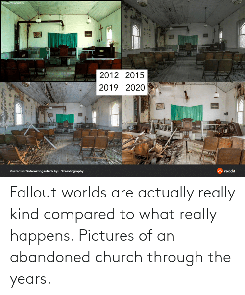 Fallout: Fallout worlds are actually really kind compared to what really happens. Pictures of an abandoned church through the years.