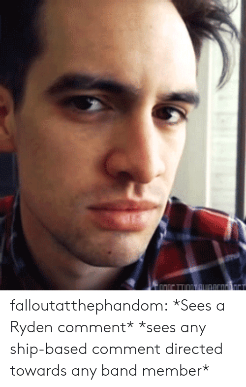 Tumblr, Blog, and Band: falloutatthephandom:  *Sees a Ryden comment*  *sees any ship-based comment directed towards any band member*