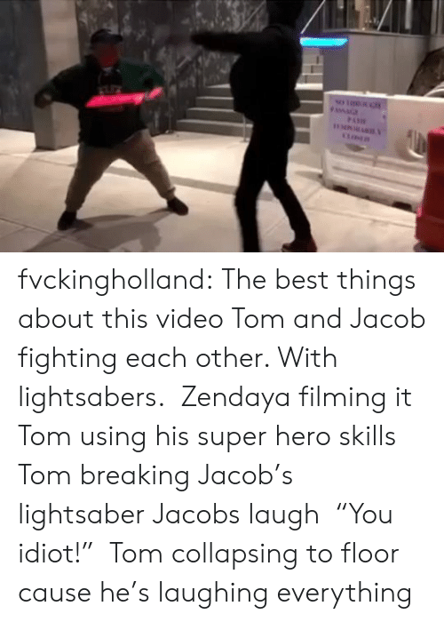 "jacob: FAMAG  PATR fvckingholland: The best things about this video Tom and Jacob fighting each other. With lightsabers.  Zendaya filming it   Tom using his super hero skills   Tom breaking Jacob's lightsaber   Jacobs laugh  ""You idiot!""  Tom collapsing to floor cause he's laughing everything"