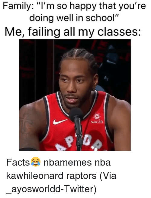 "Basketball, Facts, and Family: Family: ""l'm so happy that you're  doing well in school""  Me, failing all my classes:  Sun Life Facts😂 nbamemes nba kawhileonard raptors (Via ‪_ayosworldd‬-Twitter)"