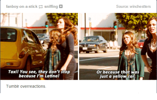 Tumblr, Humans of Tumblr, and Car: fanboy-on-a-stick sniffing  Source:winchestters  Taxil You see, they don't stop  because I'm Latinal  Or because that was  just a yellow car  Tumblr overreactions.