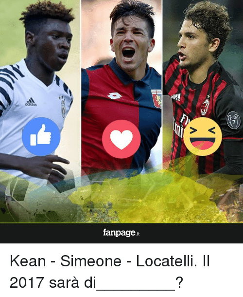 Memes, 🤖, and Keane: fanpage t Kean - Simeone - Locatelli.  Il 2017 sarà di_________?