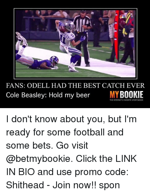Beer, Click, and Football: FANS: ODELL HAD THE BEST CATCH EVER  Cole Beasley: Hold my beer  MYBOOKIE  THE INTERNETS FAVORITE SPORTS8OOK I don't know about you, but I'm ready for some football and some bets. Go visit @betmybookie. Click the LINK IN BIO and use promo code: Shithead - Join now!! spon