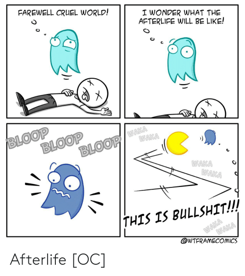This Is Bullshit: FAREWELL CRUEL WORLD!  I WONDER WHAT THE  AFTERLIFE WILL BE LIKE!  BLOOP  BLOOP  BLOOP/WAKA  WAKA  WAKA  WAKA  THIS IS BULLSHIT!!  WAKA  @WTFRAMECOMICS  WAKA Afterlife [OC]