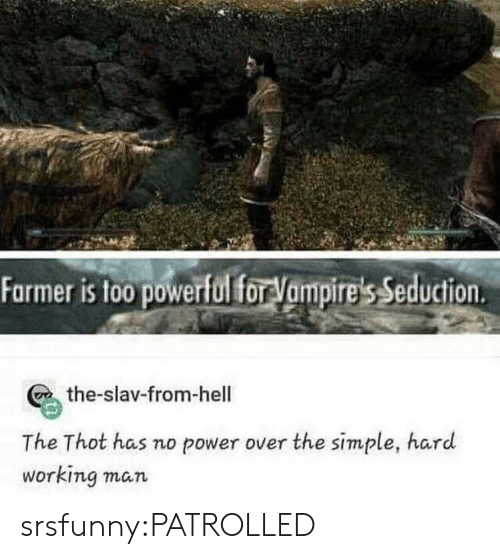 Thot, Tumblr, and Blog: Farmer is too powerful for Vampire's Seduction  the-slav-from-hell  The Thot has no power over the simple, hard  working man srsfunny:PATROLLED