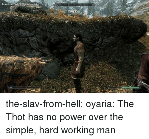 Target, Thot, and Tumblr: Farmer is too powerful forVampire's Seducicn the-slav-from-hell:  oyaria:   The Thot has no power over the simple, hard working man