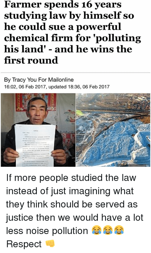 """Pollute: Farmer spends 16 years  studying law by himself so  he could sue a powerful  chemical firm for """"polluting  his land and he wins the  first round  By Tracy You For Mailonline  16:02, 06 Feb 2017, updated 18:36, 06 Feb 2017 If more people studied the law instead of just imagining what they think should be served as justice then we would have a lot less noise pollution 😂😂😂 Respect 👊"""
