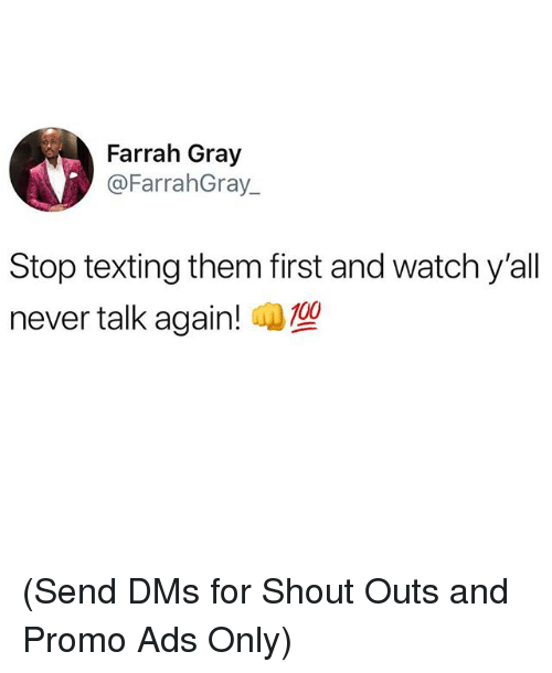 Memes, Texting, and Watch: Farrah Gray  @FarrahGray  Stop texting them first and watch y'all  never talk again! (Send DMs for Shout Outs and Promo Ads Only)