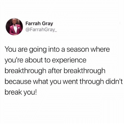 Memes, Break, and Experience: Farrah Gray  @FarrahGray  You are going into a season where  you're about to experience  breakthrough after breakthrough  because what you went through didn't  break you!