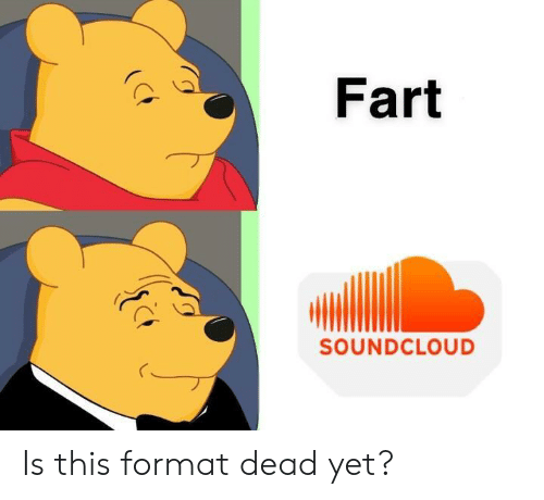 SoundCloud, Fart, and Format: Fart  SOUNDCLOUD Is this format dead yet?
