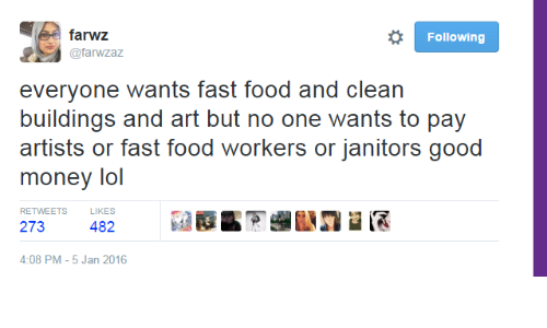 Fast Food, Food, and Lol: farwz  @farwzaz  Following  everyone wants fast food and clean  buildings and art but no one wants to pay  artists or fast food workers or janitors good  『money lol  RETWEETS  273 482PR  LIKES  4:08 PM-5 Jan 2016
