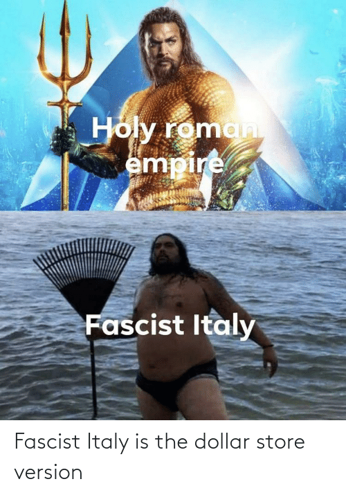 Dollar: Fascist Italy is the dollar store version