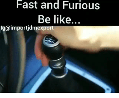 Be Like, Memes, and Fast and Furious: Fast  and  Furious  Be like..  xport  g@importjdme