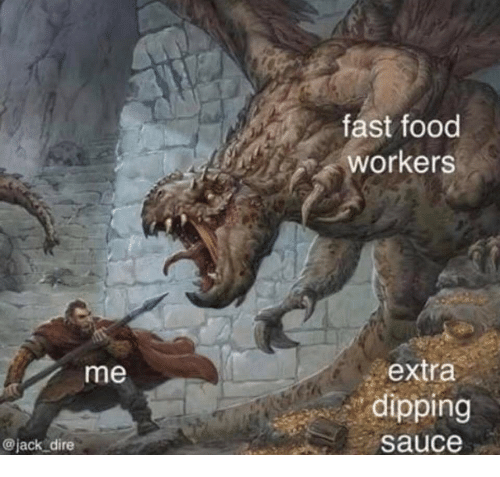 Fast Food, Food, and Sauce: fast food  workers  me  extra  dipping  @jack dire  sauce