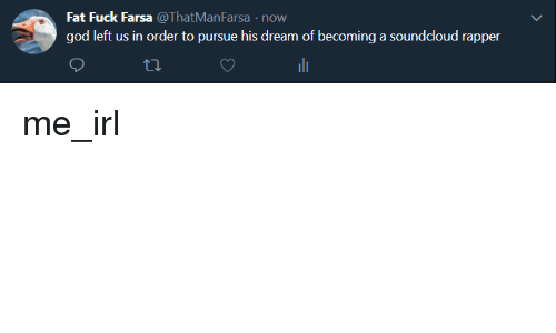 Fat Fuck Farsa Now God Left Us In Order To Pursue His Dream Of
