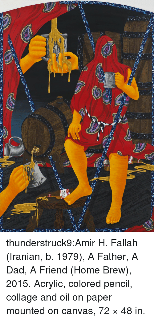Iranian: FATHER thunderstruck9:Amir H. Fallah (Iranian, b. 1979), A Father, A Dad, A Friend (Home Brew), 2015. Acrylic, colored pencil, collage and oil on paper mounted on canvas, 72 × 48 in.