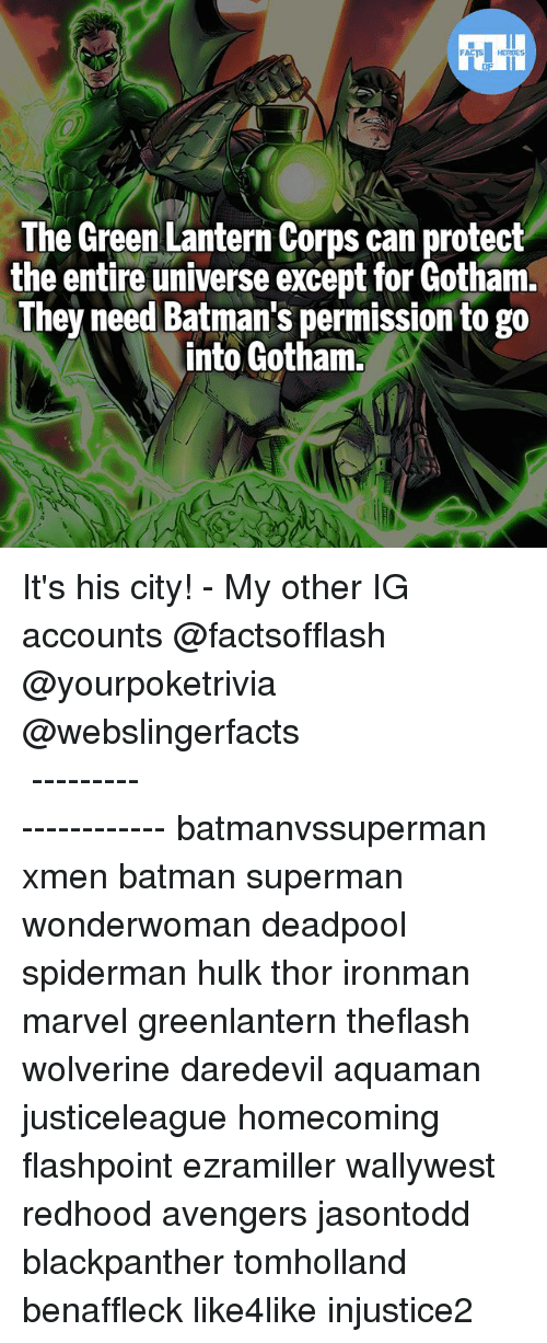 Batman, Memes, and Superman: FATSHERDES  The Green Lantern Corps can protect  the entire universe except for Gotham.  They need Batman's permission to go  into Gotham It's his city! - My other IG accounts @factsofflash @yourpoketrivia @webslingerfacts ⠀⠀⠀⠀⠀⠀⠀⠀⠀⠀⠀⠀⠀⠀⠀⠀⠀⠀⠀⠀⠀⠀⠀⠀⠀⠀⠀⠀⠀⠀⠀⠀⠀⠀⠀⠀ ⠀⠀--------------------- batmanvssuperman xmen batman superman wonderwoman deadpool spiderman hulk thor ironman marvel greenlantern theflash wolverine daredevil aquaman justiceleague homecoming flashpoint ezramiller wallywest redhood avengers jasontodd blackpanther tomholland benaffleck like4like injustice2