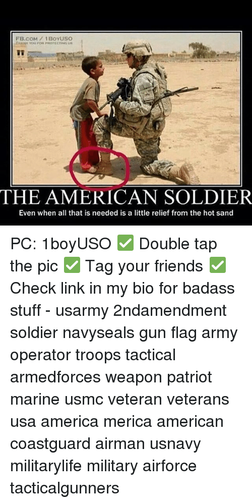 Badasses: FB.COM/1BOYUSO  THE AMERICAN SOLDIER  Even when all that is needed is a little relief from the hot sand PC: 1boyUSO ✅ Double tap the pic ✅ Tag your friends ✅ Check link in my bio for badass stuff - usarmy 2ndamendment soldier navyseals gun flag army operator troops tactical armedforces weapon patriot marine usmc veteran veterans usa america merica american coastguard airman usnavy militarylife military airforce tacticalgunners