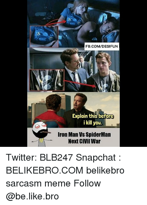 Be Like, Iron Man, and Meme: FB.COM/DESIFUN  Explain this before  i kill you.  Iron Man Vs SpiderMan  Next CiVil War Twitter: BLB247 Snapchat : BELIKEBRO.COM belikebro sarcasm meme Follow @be.like.bro
