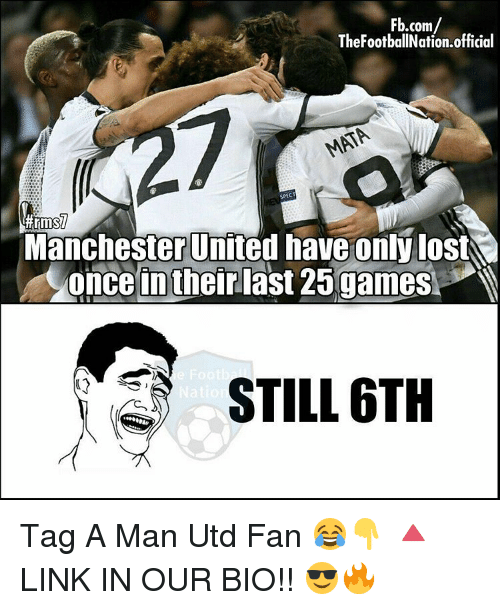 spect: Fb.com/  TheFootballNation.official  SPECT  Manchester United have onlylost  once in their last 25 games  STILL 6TH  Nation Tag A Man Utd Fan 😂👇 🔺LINK IN OUR BIO!! 😎🔥