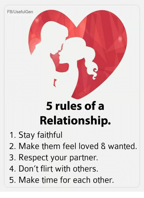 Memes, Respect, and Time: FB/UsefulGen  5 rules of a  Relationship.  1. Stay faithful  2. Make them feel loved 8 wanted.  3. Respect your partner.  4. Don't flirt with others.  5. Make time for each other.