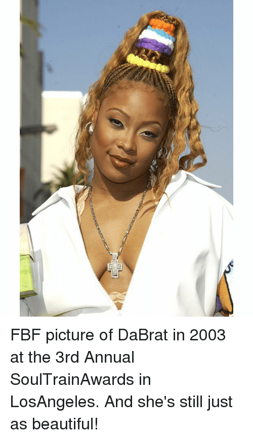 annuale: FBF picture of DaBrat in 2003 at the 3rd Annual SoulTrainAwards in LosAngeles. And she's still just as beautiful!