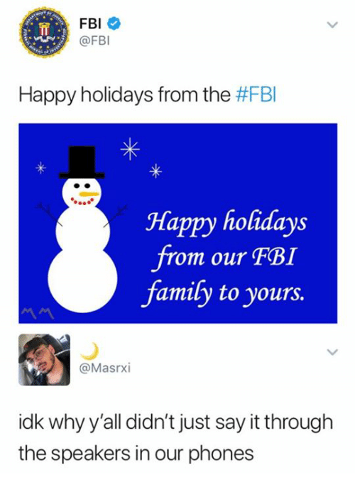 Family, Fbi, and Say It: FBI  @FB  Happy holidays from the #FBI  Happy holidays  from our FBI  family to yours.  @Masrxi  idk why y'all didn't just say it through  the speakers in our phones