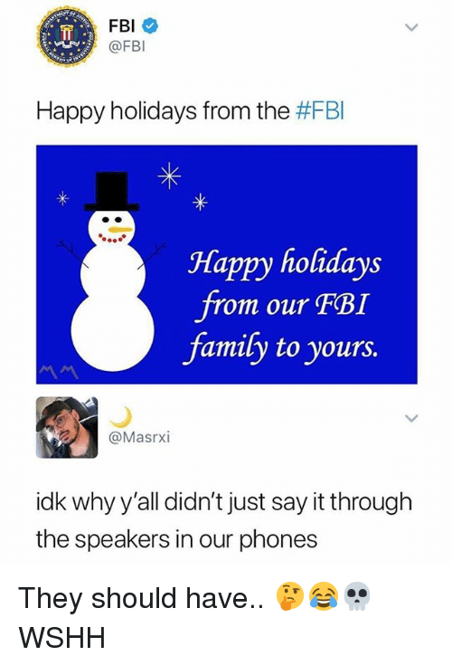 Family, Fbi, and Memes: FBI  @FBI  Happy holidays from the #FBI  Happy holidays  om our FBI  family to yours  @Masrxi  idk why y'all didn't just say it through  the speakers in our phones They should have.. 🤔😂💀 WSHH