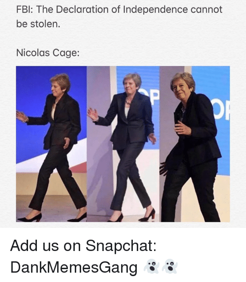 Fbi, Memes, and Nicolas Cage: FBI: The Declaration of Independence cannot  be stolen.  Nicolas Cage: Add us on Snapchat: DankMemesGang 👻👻