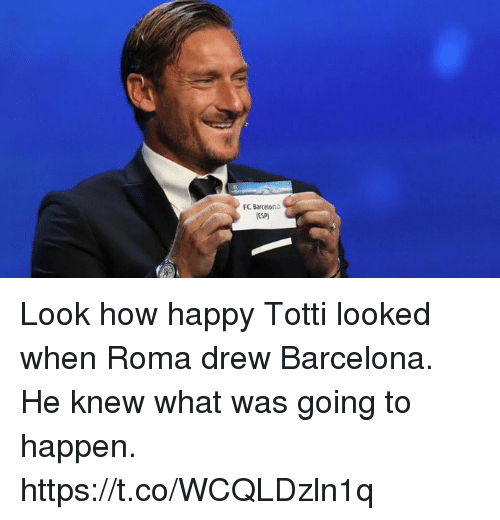 Barcelona, Soccer, and FC Barcelona: FC Barcelona  ESP Look how happy Totti looked when Roma drew Barcelona. He knew what was going to happen. https://t.co/WCQLDzln1q