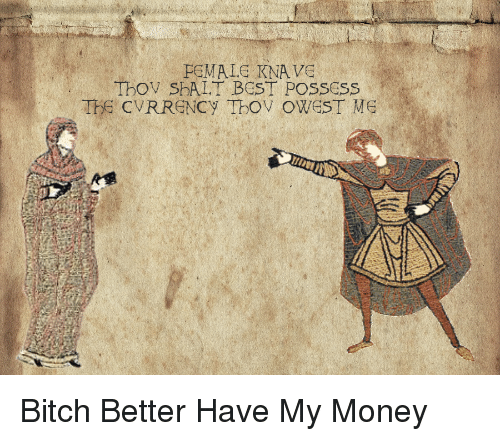 Bitch, Bitch Better Have My Money, and Money: FCMALE KNA Ve  Thov SbALT BEST POSSESS Bitch Better Have My Money