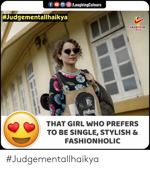 Girl, Stylish, and Indianpeoplefacebook: fD LaughingColours  Judgementallhaikya  LAUGHING  Celours  THAT GIRL WHO PREFERS  TO BE SINGLE, STYLISH &  FASHIONHOLIC #Judgementallhaikya