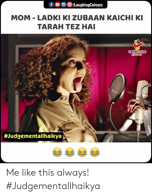 Indianpeoplefacebook, Mom, and This: fD /LaughingColours  MOM LADKI KI ZUBAAN KAICHI KI  TARAH TEZ HAI  LAYGHING  Clors  Me like this always! #Judgementallhaikya